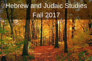 Hebrew and Judaic Studies Courses Fall 2017