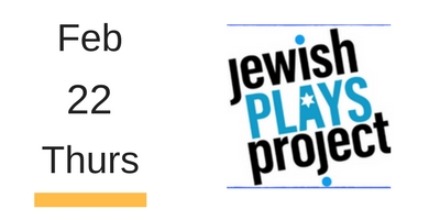 Jewish Plays Project Thursday February 22 2018
