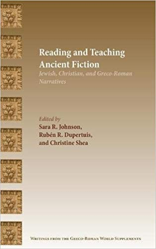 Reading and Teaching Ancient Fiction: Greco-Roman, Early Jewish, and Christian Narrative. Edited by Sara R. Johnson, Ruben Dupertuis and Christine Shea. Writings from the Greco-Roman World. Atlanta, GA: SBL Press (2018).