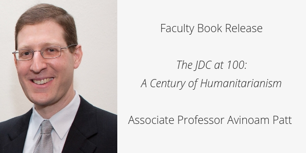 Faculty Book Release The JDC at 100: A Century of Humanitarianism Associate Professor Avinoam Patt