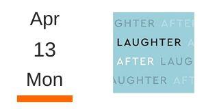 Mon April 14 Laughter After